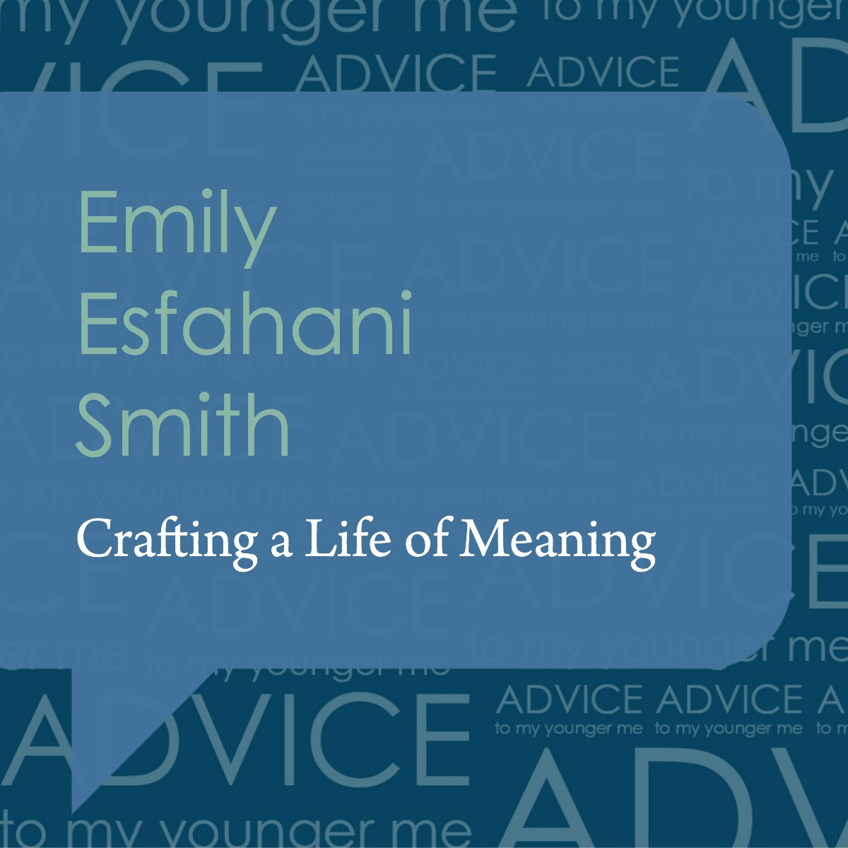 Worksheets Advice Meaning episode 32 crafting a life of meaning with emily esfahani smith smith